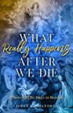 What Really Happens After We Die: How We Know There Will Be Hugs in Heaven! James L. Papandrea (Paperback)