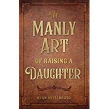 The Manly Art of Raising a Daughter Alan Migliorato (Paperback)