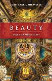 Beauty: What It is and Why It Matters John-Mark L. Miravalle (Paperback)