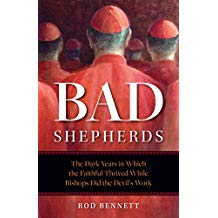 Bad Shepherds: The Dark Years in Which the Faithful Thrived While Bishops Did the Devil's Work Rod Bennett (Paperback)