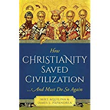 How Christianity Saved Civilization: And Must Do So Again Mike Aquilina (Paperback)