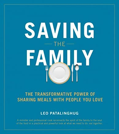 Saving the Family: The Transformative Power of Sharing Meals with People You Love Leo Patalinghug (Paperback)