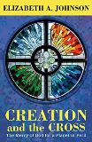 Creation and the Cross: The Mercy of God for a Planet in Peril Elizabeth A. Johnson (Paperback)