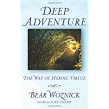 Deep Adventure: The Way of Heroic Virtue Bear Woznick (Paperback)