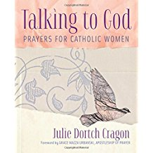 Talking to God: Prayers for Catholic Women Julie Dortch Cragon (Paperback)