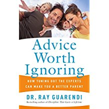 Advice Worth Ignoring : How Tuning Out The Experts Can Make You A Better Parent Dr. Ray Guarendi ( Paperback )