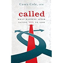 Called: What Happens After Saying Yes to God Casey Cole, OFM (Paperback)