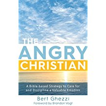 The Angry Christian: A Bible-Based Strategy to Care for and Discipline a Valuable Emotion Bert Ghezzi (Hardcover)