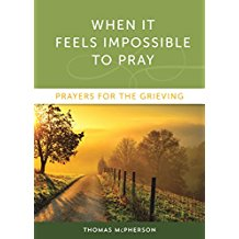 When it Feels Impossible to Pray: Prayers for the Grieving Thomas McPherson (Paperback)
