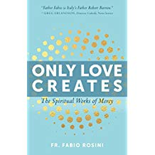 Only Love Creates: The Spiritual Works of Mercy Fr. Fabio Rosini (Paperback)