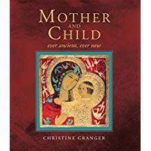 Mother and Child: Ever Ancient, Ever New Christine Granger (Hardcover)
