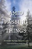 Amid Passing Things: Life, Prayer, and Relationship With God Jeremiah Myriam Shryock, CFR (Paperback)