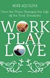 Work Play Love: How the Mass Changed the Life of the First Christians Mike Aquilina (Paperback)