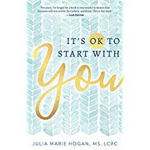 It's Ok to Start With You Julia Marie Hogan, MS, LCPC (Paperback)