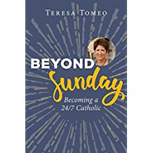 Beyond Sunday: Becoming a 24/7 Catholic Teresa Tomeo (Paperback)