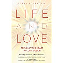 Life and Love: Opening Your Heart to God's Design Terry Polakovic (Paperback)