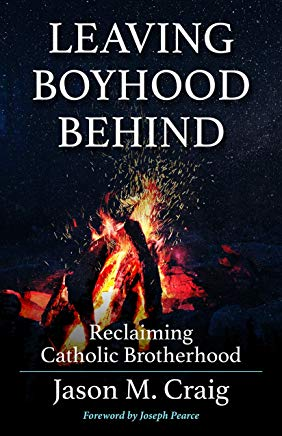 Leaving Boyhood Behind: Reclaiming Catholic Brotherhood Jason M. Craig (Paperback)