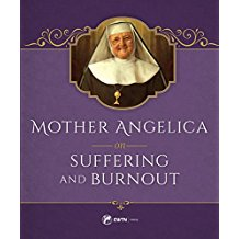 Mother Angelica on Suffering and Burnout Mother Angelica ( Hardcover )