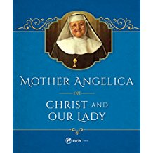 Mother Angelica on Christ and Our Lady Mother Angelica ( Hardcover )