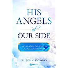His Angels at Our Side: Understanding Their Power in Our Souls and the World Fr. John Horgan (Paperback)