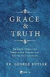 Grace and Truth: Twenty Steps to Embracing Virtue and Saving Civilization Fr. George Rutler (Paperback)