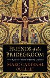 Friends of the Bridegroom For a Renewed Vision of Priestly Celibacy Marc Cardinal Ouellet (Paperback)