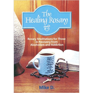 The Healing Rosary For Those In Recovery From Alcoholism & Addiction<br>(Paperback)