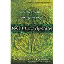 The Soul's Slow Ripening: 12 Celtic Practices for Seeking the Sacred Christine Valters Paintner (Paperback)