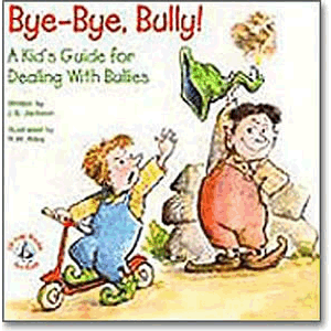 Bye-Bye, Bully - A Kid's Guide for Dealing With Bullies <br>J.S. Jackson (Paperback)
