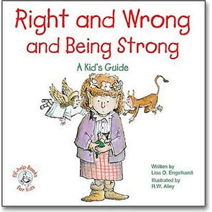 Right and Wrong and Being Strong - A Kid's Guide <br>Lisa Engelhardt (Paperback)