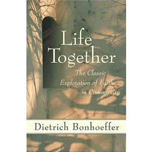 Life Together - The Classic Exploration of Christian Community <br>Dietrich Bonhoeffer (Paperback)