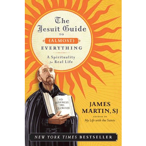 The Jesuit Guide to (Almost) Everything - A Spirituality for Real Life <br>James Martin (Paperback)