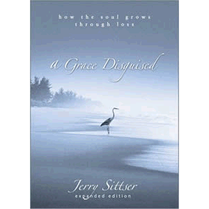 A Grace Disguised - How the Soul Grows Through Loss Jerry Sittser (Hard Cover)