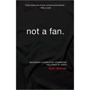Not a Fan - Becoming a Completely Committed Follower of Jesus <br>Kyle Idleman (Paperback)