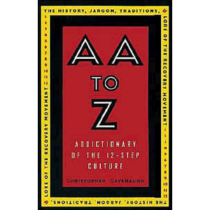 AA to Z - Addictionary to the 12 -Step Culture <br>Christopher Cavanaugh (Paperback)