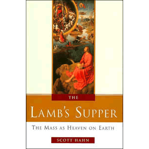 The Lamb's Supper - Experiencing the Mass <br>Scott Hahn (Hard Cover)