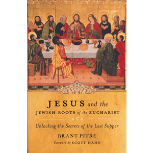 Jesus and the Jewish Roots of the Eucharist - Unlocking the Secrets of the Last Supper <br>Brant Pitre (Paperback)