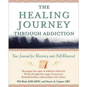 The Healing Journey Through Addiction - Your Journal for Recovery and Self -Renewal <br>Phil Rich (Paperback)