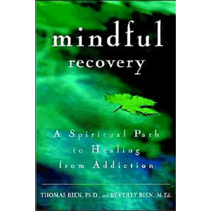 Mindful Recovery - A Spiritual Path to Healing from Addiction <br>Thomas Bien (Paperback)
