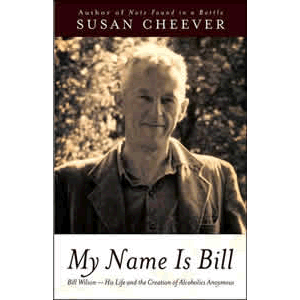 My Name Is Bill - Bill Wilson - His Life and the Creation of Alcoholics Anonymous <br>Susan Cheever (Paperback)