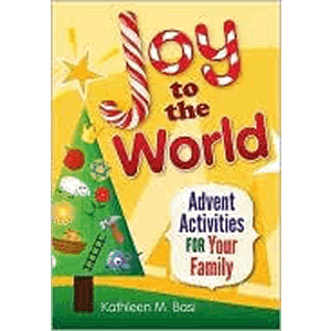 Joy to the World- Advent Activities for Your Family <br>Kathleen Basi (Paperback)