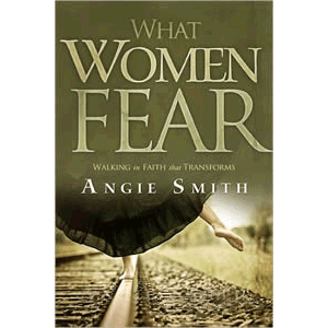 What Women Fear - Walking in Faith That Transforms <br>Angie Smith (Paperback)