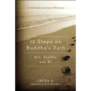 12 Steps on Buddha's Path - Bill, Buddha, and We - A Spiritual Journey of Recovery <br>Laura S. (Paperback)