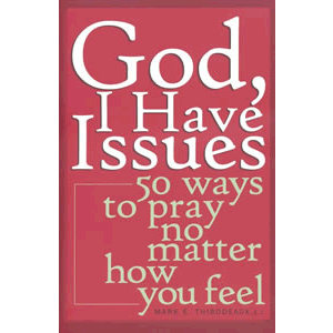 God, I Have Issues - 50 Ways to Pray No Matter How You Feel <br>Mark E. Thibodeaux (Paperback)