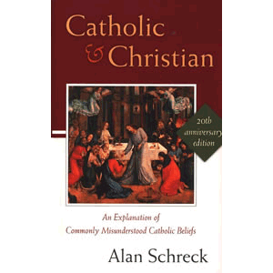 Catholic and Christian - An Explanation of Commonly Misunderstood Catholic Beliefs <br>Alan Schreck (Paperback)
