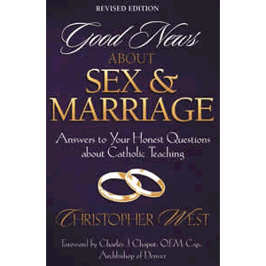 Good News about Sex and Marriage - Answers to Your Honest Questions about Catholic Teaching (Revised) <br>Christopher West (Paperback)