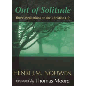 Out of Solitude - Three Meditations on the Christian Life <br>Henri Nouwen (Paperback)
