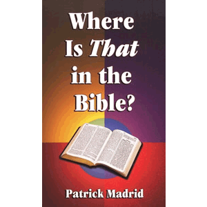 Where is That in the Bible <br>Patrick Madrid (Paperback)