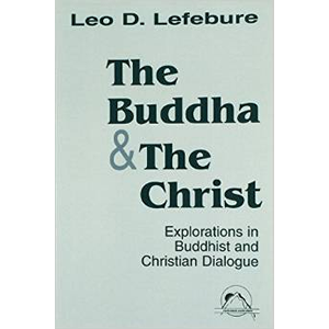 The Buddha and the Christ: Explorations in Buddhist and Christian Dialogue (Faith Meets Faith)  <br>(Paperback)