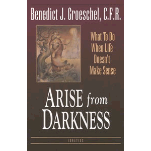 Arise from Darkness - What to Do When Life Doesn't Make Sense <br>Fr. Benedict Groeschel (Paperback)